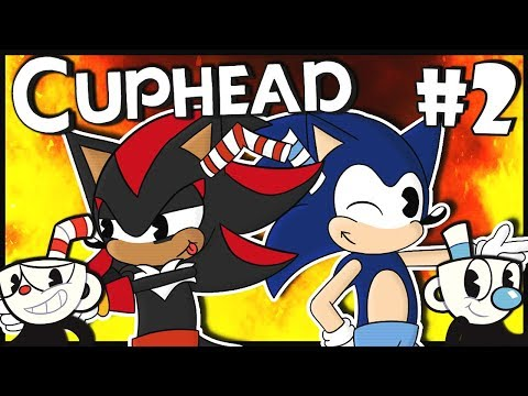 Sonic & Shadow Play Cuphead Part 2 - ANGER MANAGEMENT!!