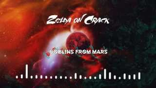 Goblins from Mars - Zelda on Crack (Original Mix) [FREE DOWNLOAD]