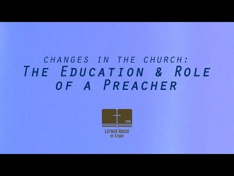 Changes in the Church: The Education & Role of a Preacher
