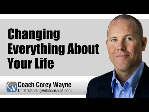Changing Everything About Your Life