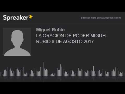 LA ORACION DE PODER MIGUEL RUBIO 6 DE AGOSTO 2017 (part 3 of 3, made with Spreaker)