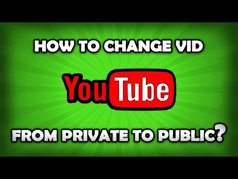 How To Change YouTube Video From Private To Public?