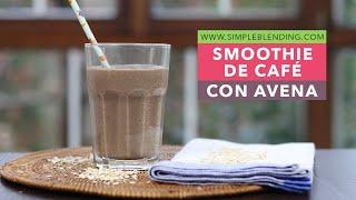 SMOOTHIE DE CAFÉ CON AVENA | Batido de café sin azúcar refinado | Batido con avena y plátano