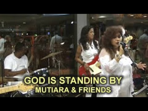 GOD IS STANDING BY - MUTIARA & FRIENDS