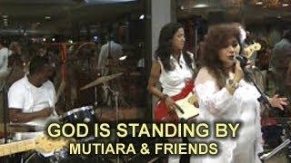 GOD IS STANDING BY - MUTIARA & FRIENDS