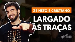 Baixar LARGADO ÀS TRAÇAS - Zé Neto e Cristiano (aula de violão simplificada)