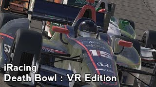 iRacing : Death Bowl : VR Edition (IndyCar @ Iowa)