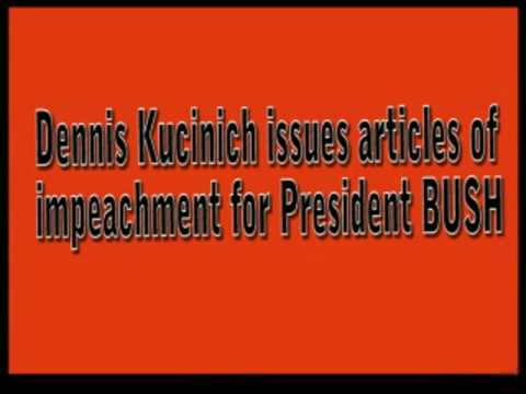Kucinich issues articles of impeachment against BUSH
