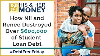 How Nii and Renee Destroyed Over $600,000 of Student Loan Debt