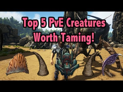 Ark Top 5 PvE Creatures Worth Taming!