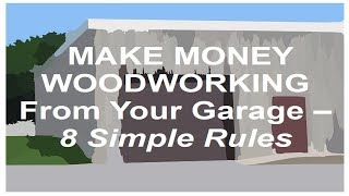 Make Money From Woodworking In Your Own Garage - 8 Simple Rules