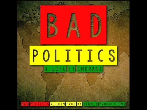 Bad Politics - J.Life and Indrani (Bad Politics Riddim Benn-i) Lyrics