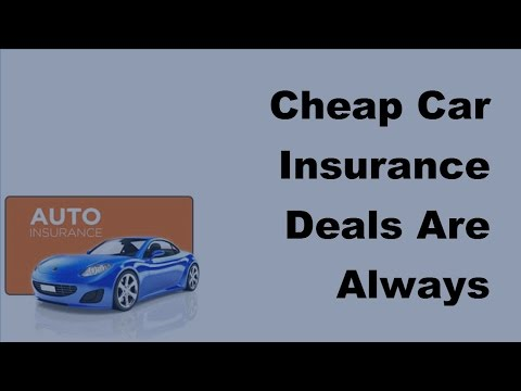 Cheap Car Insurance Deals Are Always Available  - 2017 Auto Insurance Tips