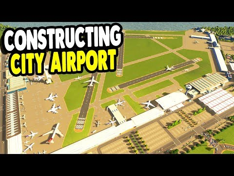 IT'S FINALLY HERE Building City & International Airports | Cities: Skylines Gameplay
