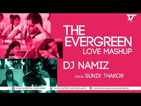 THE EVERGREEN LOVE MASHUP | DJ NAMIZ | Sunix thakor