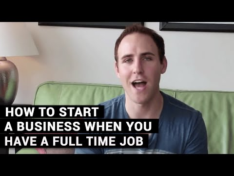 How To Start A Business When You Have A Full Time Job