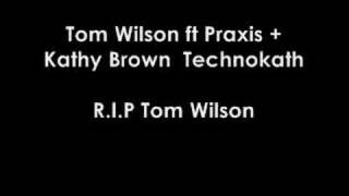 Tom Wilson ft-Praxis +Kathy Brown - TechnoKath