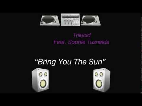 Trilucid Feat. Sophie Tusnelda - Bring You The Sun (Original Mix)