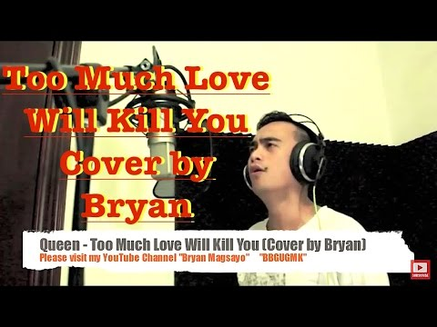"Queen - Too Much Love Will Kill You ""Cover By Bryan Magsayo"""
