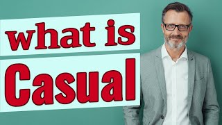 Casual | Meaning of casual
