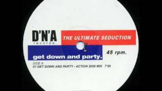 The Ultimate Seduction - Get Down And Party (Action 2000 Mix)
