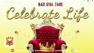 Bad Gyal Jade - Celebrate Life - May 2019