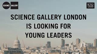 Science Gallery London | Young Leaders Programme: APPLY NOW!