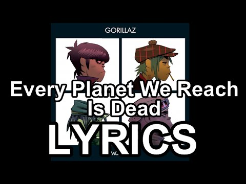 Gorillaz  Every Planet We Reach Is Dead  Lyrics HQ