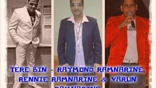 TERE BIN - RAYMOND RAMNARINE, RENNIE RAMNARINE & VARUN RAMNARINE