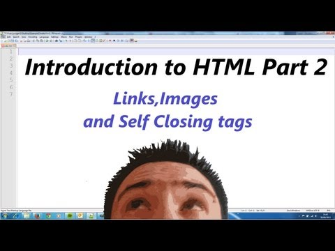 Introduction To HTML (Part 2:Links,images And Self Closing Tags)