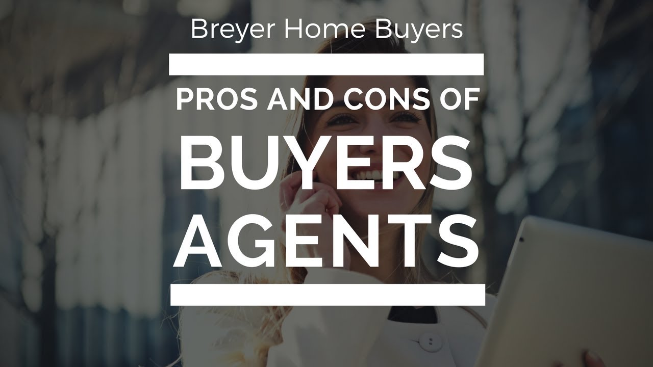 Pro's and Con's to Using a Buyers Agent in Atlanta | Breyer Home Buyers 770-744-0724