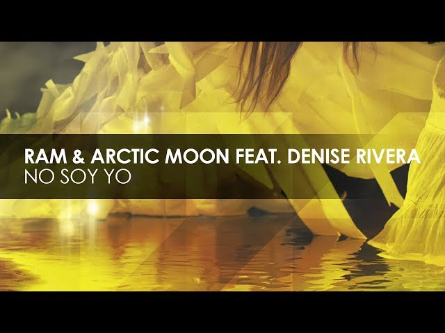 RAM & Arctic Moon featuring Denise Rivera - No Soy Yo