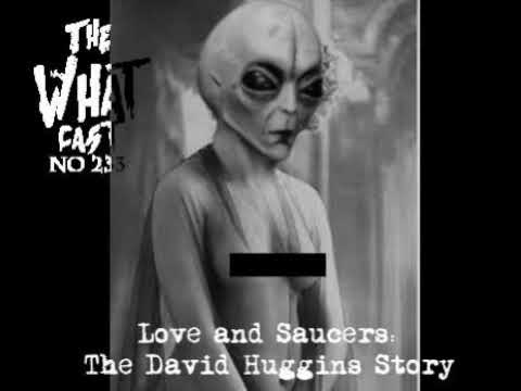 The What Cast 233  Love and Saucers: The David Huggins Story