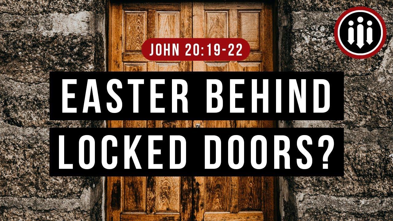 Easter Behind Locked Doors? // John 20:19-22