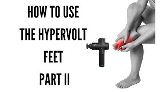 How to use the Hypervolt Feet , Part II - Massage Gun techniques
