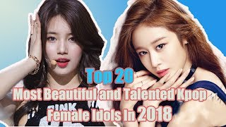 Top 20 Most Beautiful and Talented Kpop Female Idols In 2018