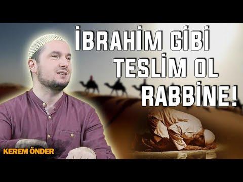 İbrahim gibi teslim ol Rabbine! / 31.05.2016 / Kerem Önder