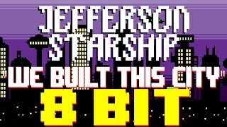 We Built This City [8 Bit Tribute to Jefferson Starship] - 8 Bit Universe