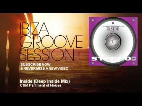 C&M Parliment of House - Inside - Deep Inside Mix - IbizaGrooveSession