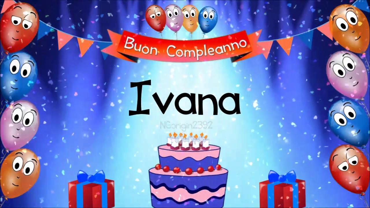 Tanti Auguri Di Buon Compleanno Ivana Youtube