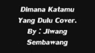 Jiwang Sembawang (Ajip,Sufi,Ah Boy & Ah Kim) - Dimana Katamu yang dulu