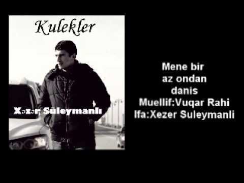 Xezer Suleymanli Mene Bir Az Ondan Danis Vuqar Rahi)