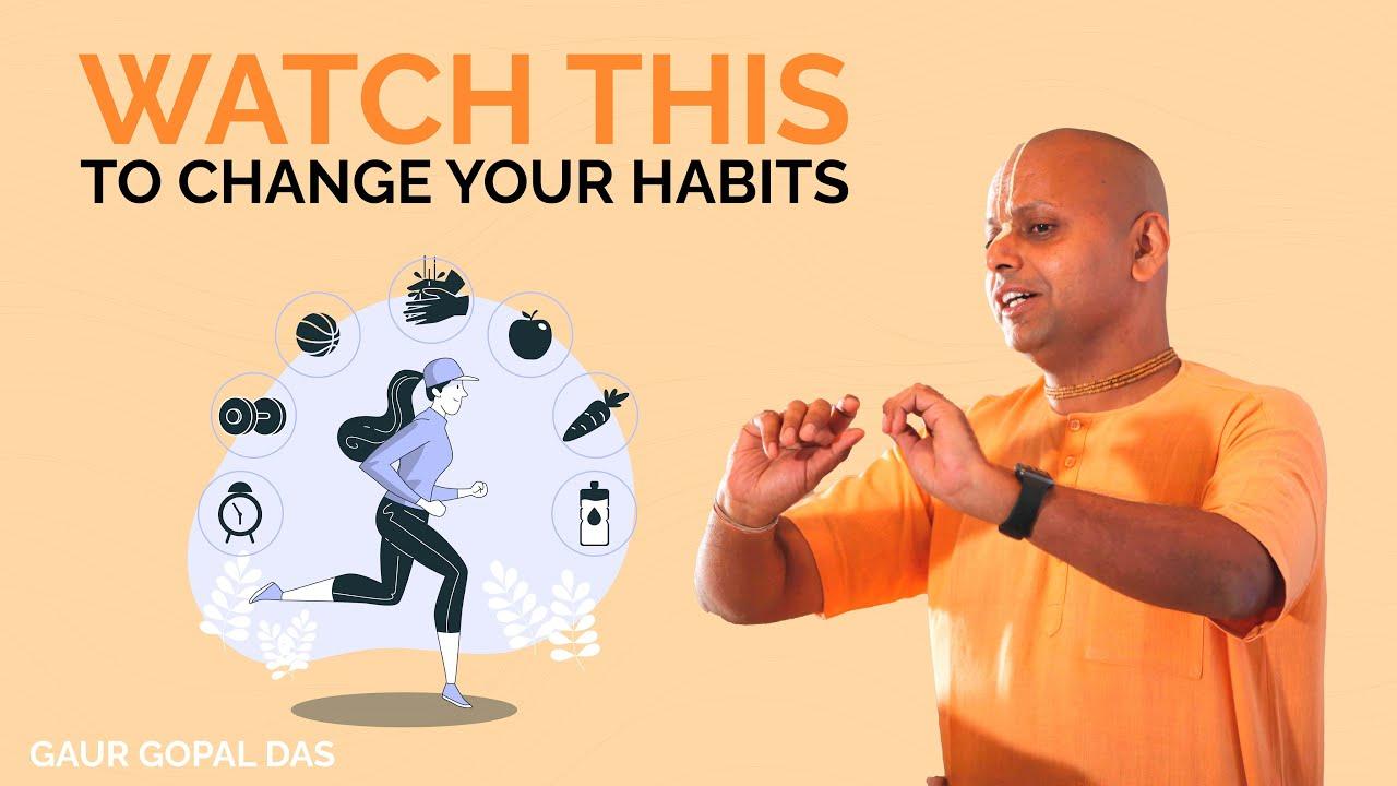 Download Watch This To Change Your Habits | @Gaur Gopal Das