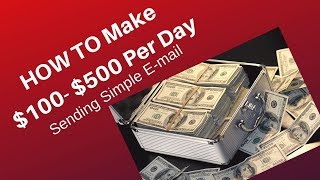 How To Make 100 - 500 Per Day Sending Simple Email in 2019 and Beyond- Part 3