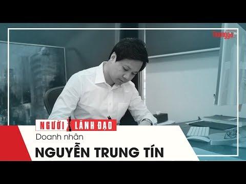 Doanh Nhân Nguyễn Trung Tín và hành trình thành CEO trẻ được Forbes vinh danh