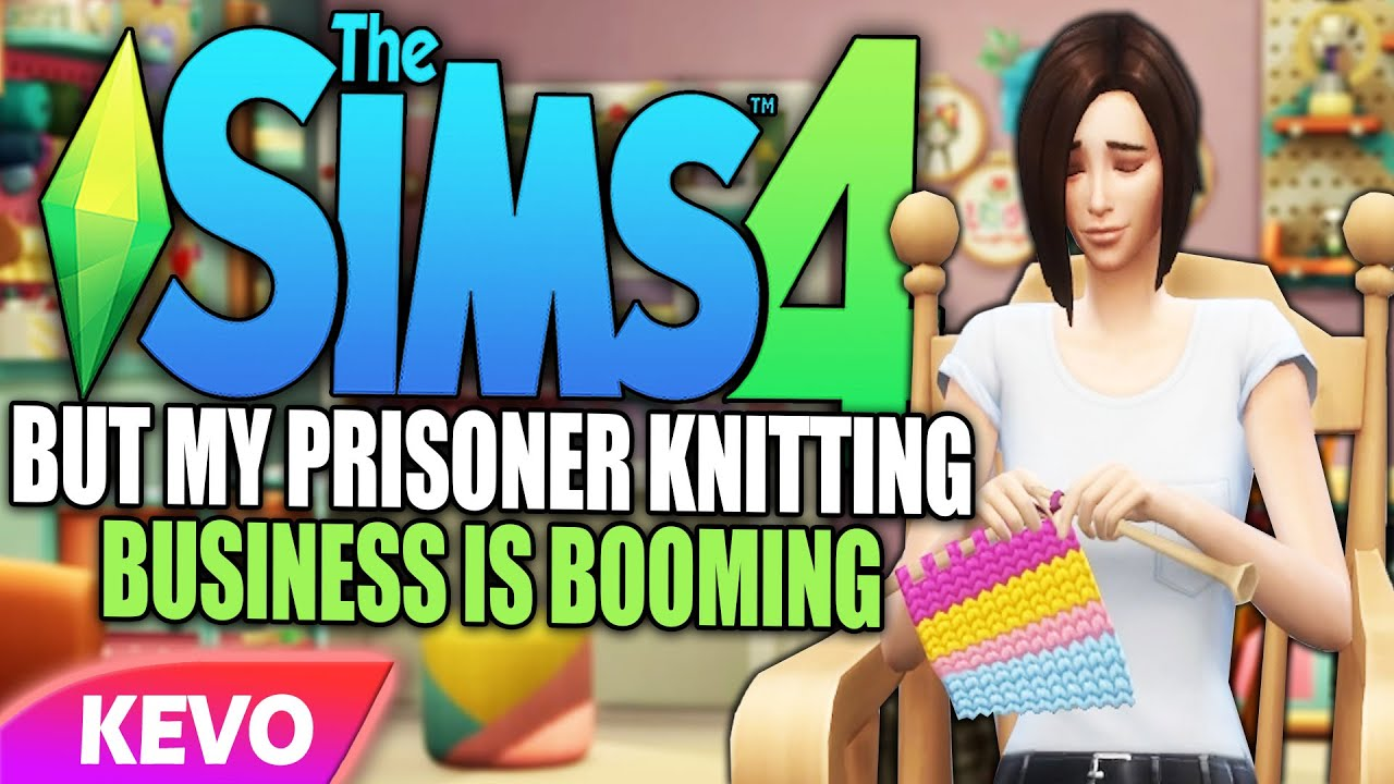Sims 4 but my prisoner knitting business is booming