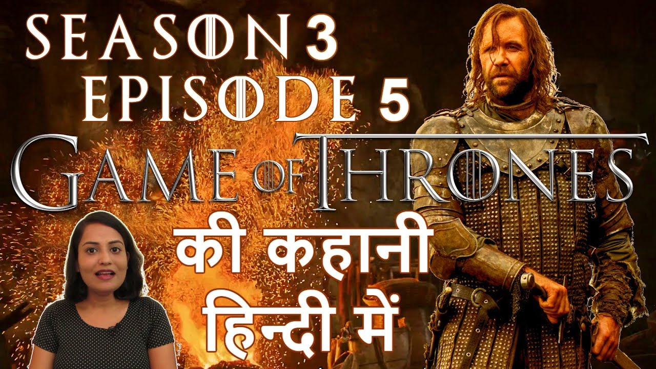 Download Game of Thrones Season 3 Episode 5 Explained in Hindi