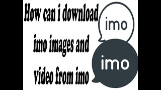 Download lagu How can i download images and video from imo 2018 new || Images and video Download tutorial from imo