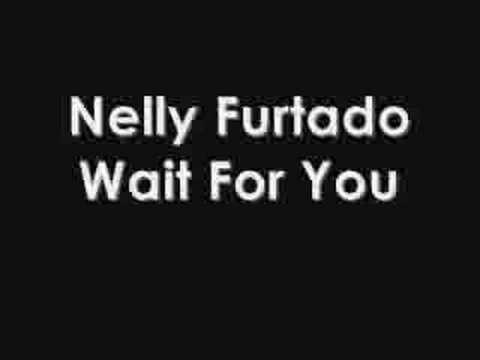 Nelly Furtado-wait For You