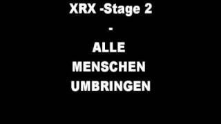 XRX - STAGE 2 - ALLE MENSCHEN UMBRINGEN
